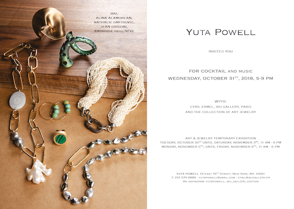 Art & Jewelry temporary exhibition @ Yuta Powell, New York, du 30 octobre au 9 novembre 2018